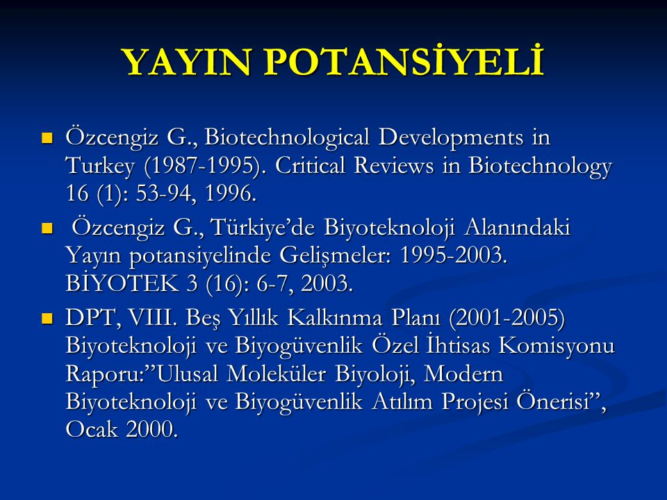 YAYIN POTANSİYELİ Özcengiz G., Biotechnological Developments in Turkey (1987-1995). Critical Reviews in Biotechnology 16 (1): 53-94, 1996.