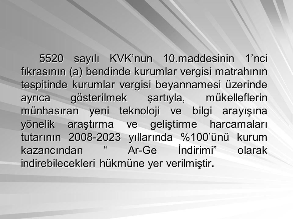 5520 sayılı KVK'nun 10.maddesinin 1'nci fıkrasının (a) bendinde kurumlar vergisi matrahının tespitinde kurumlar vergisi beyannamesi üzerinde ayrıca gösterilmek şartıyla, mükelleflerin münhasıran yeni teknoloji ve bilgi arayışına yönelik araştırma ve geliştirme harcamaları tutarının 2008-2023 yıllarında %100'ünü kurum kazancından Ar-Ge İndirimi olarak indirebilecekleri hükmüne yer verilmiştir.