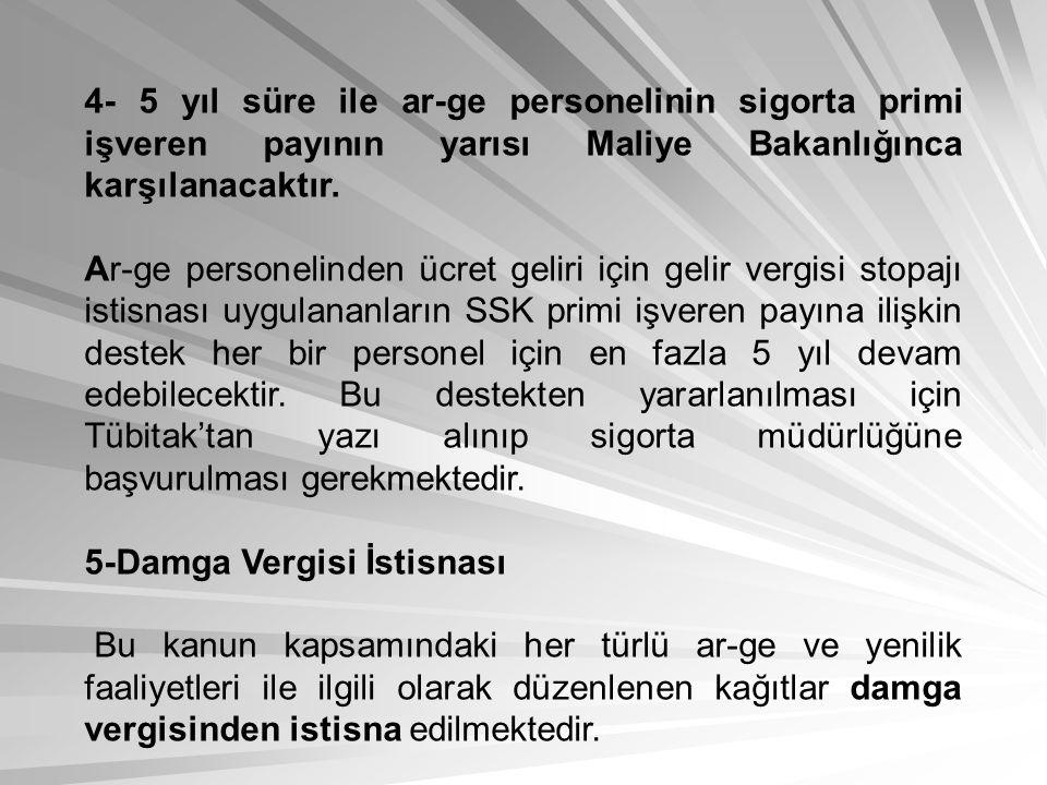 4- 5 yıl süre ile ar-ge personelinin sigorta primi işveren payının yarısı Maliye Bakanlığınca karşılanacaktır.