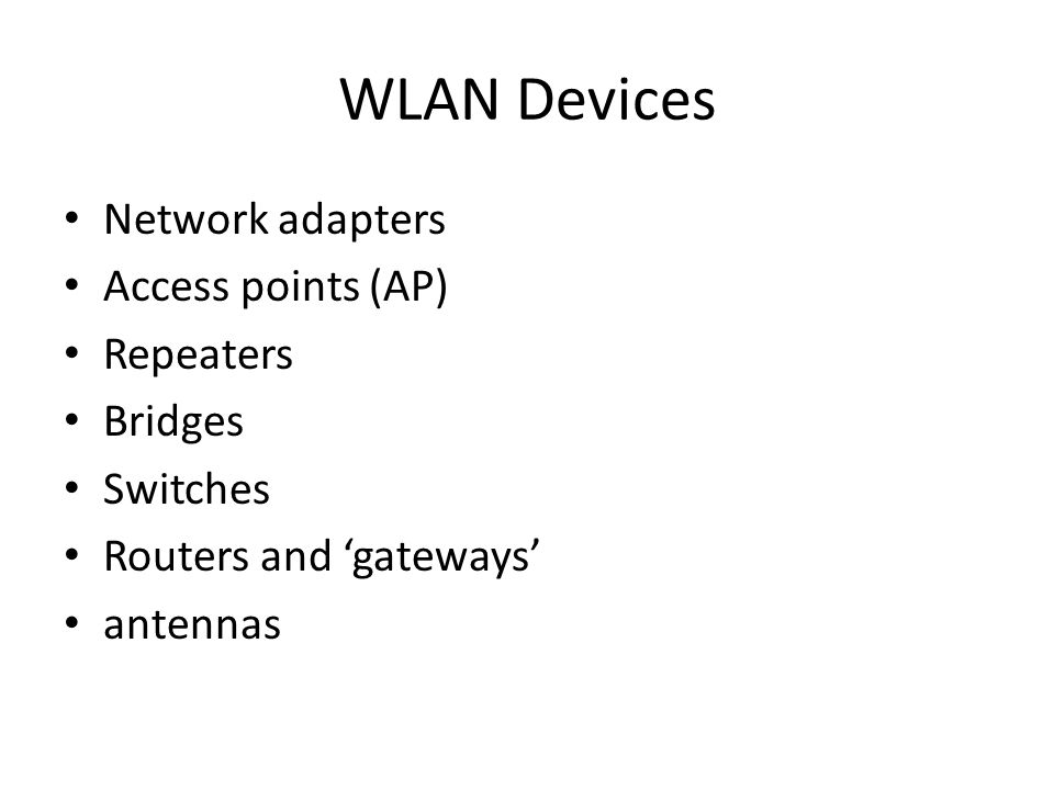 WLAN Devices Network adapters Access points (AP) Repeaters Bridges