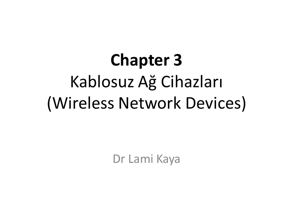 Chapter 3 Kablosuz Ağ Cihazları (Wireless Network Devices)