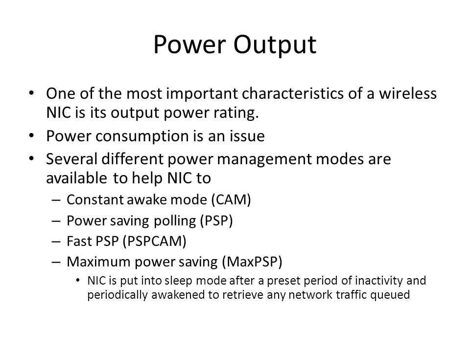 Power Output One of the most important characteristics of a wireless NIC is its output power rating.