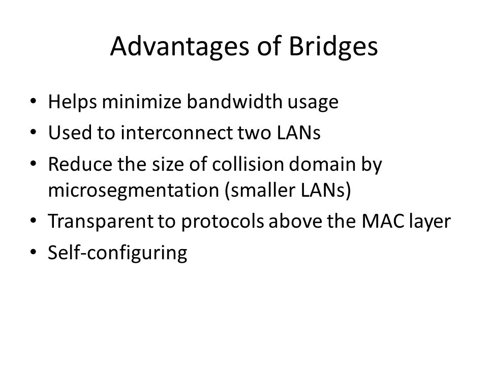 Advantages of Bridges Helps minimize bandwidth usage