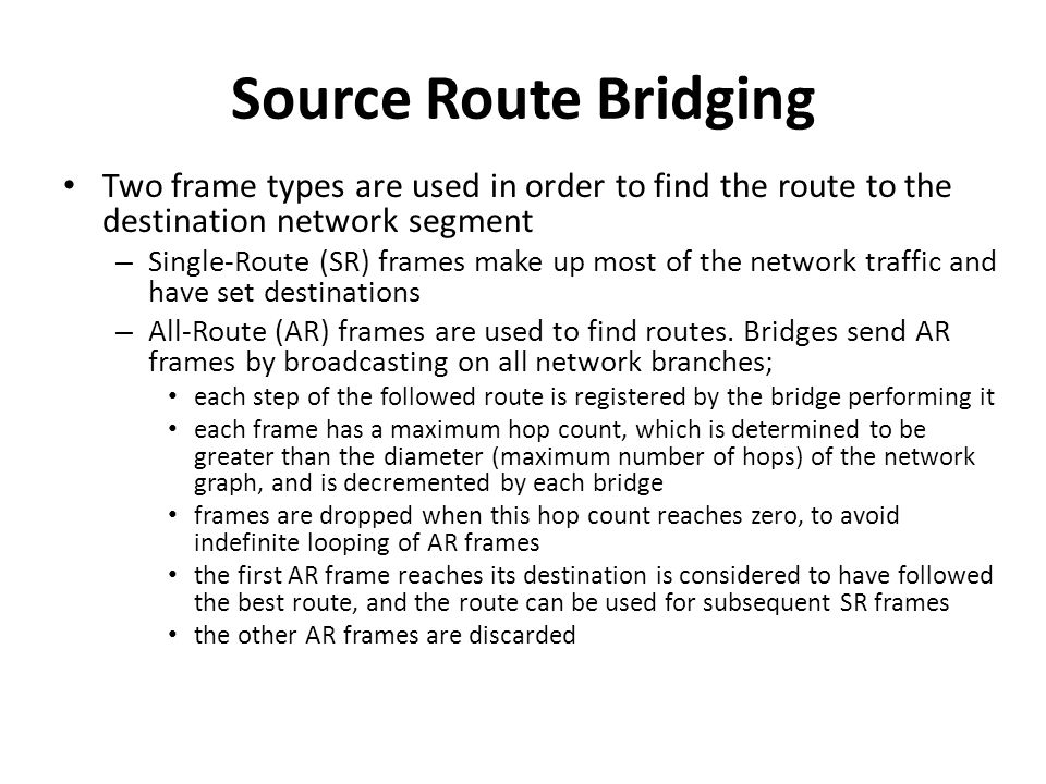 Source Route Bridging Two frame types are used in order to find the route to the destination network segment.