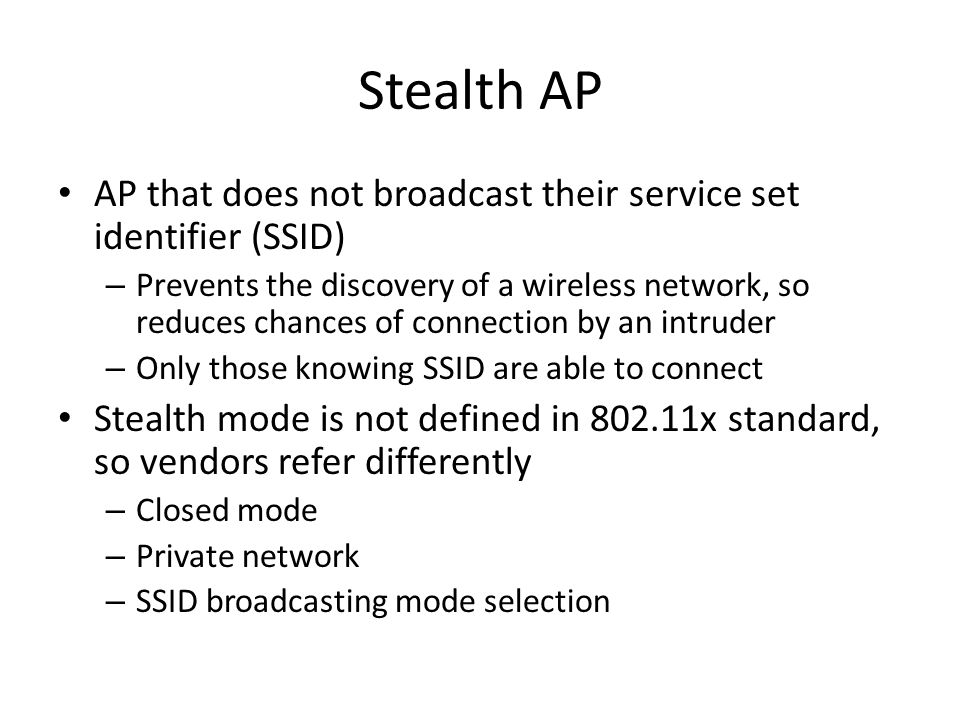 Stealth AP AP that does not broadcast their service set identifier (SSID)