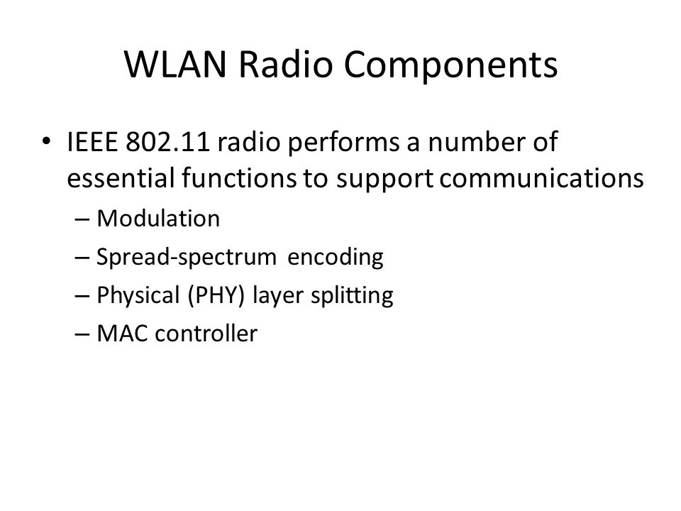 WLAN Radio Components IEEE 802.11 radio performs a number of essential functions to support communications.