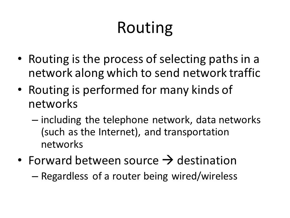 Routing Routing is the process of selecting paths in a network along which to send network traffic.