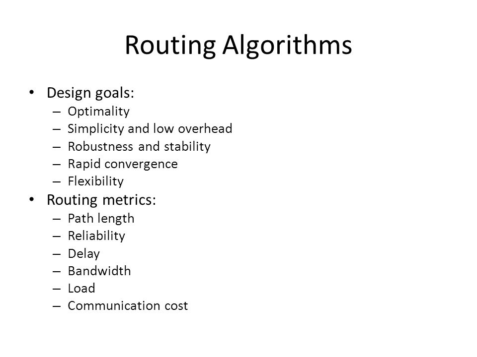 Routing Algorithms Design goals: Routing metrics: Optimality