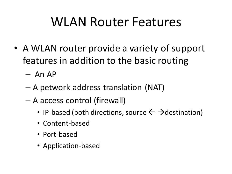 WLAN Router Features A WLAN router provide a variety of support features in addition to the basic routing.