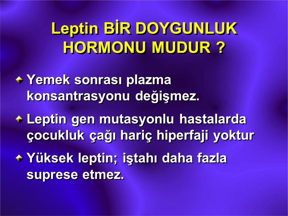Leptin BİR DOYGUNLUK HORMONU MUDUR