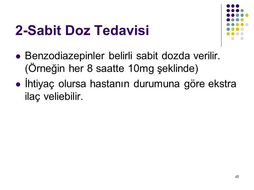2-Sabit Doz Tedavisi Benzodiazepinler belirli sabit dozda verilir. (Örneğin her 8 saatte 10mg şeklinde)