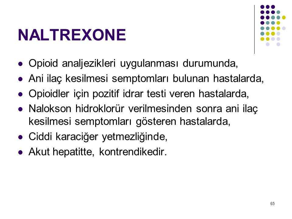 NALTREXONE Opioid analjezikleri uygulanması durumunda,