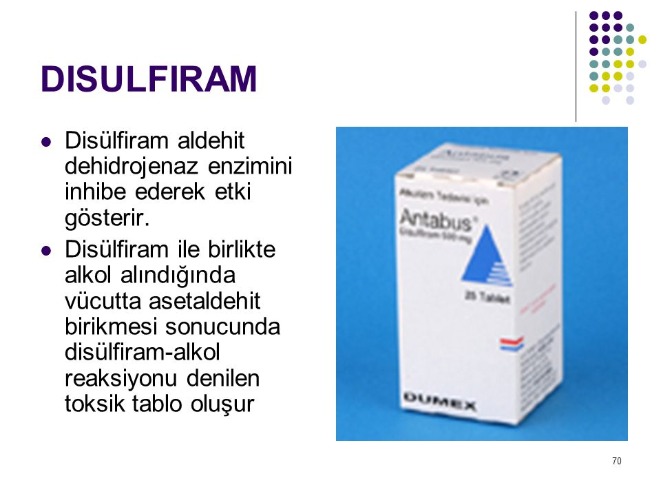 DISULFIRAM Disülfiram aldehit dehidrojenaz enzimini inhibe ederek etki gösterir.