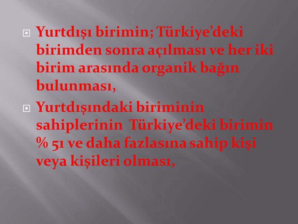 Yurtdışı birimin; Türkiye'deki birimden sonra açılması ve her iki birim arasında organik bağın bulunması,