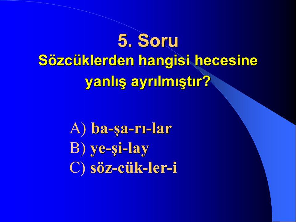 5. Soru Sözcüklerden hangisi hecesine yanlış ayrılmıştır