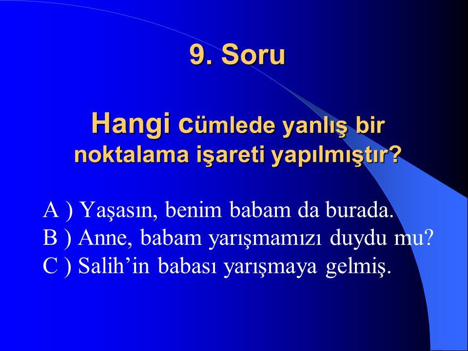 9. Soru Hangi cümlede yanlış bir noktalama işareti yapılmıştır