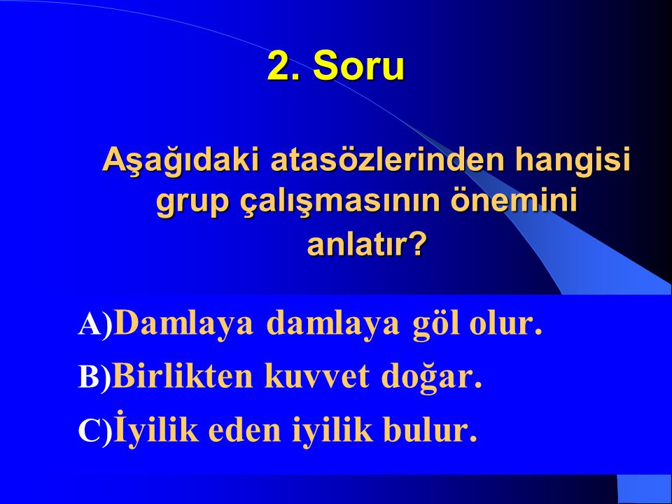 2. Soru Aşağıdaki atasözlerinden hangisi grup çalışmasının önemini anlatır
