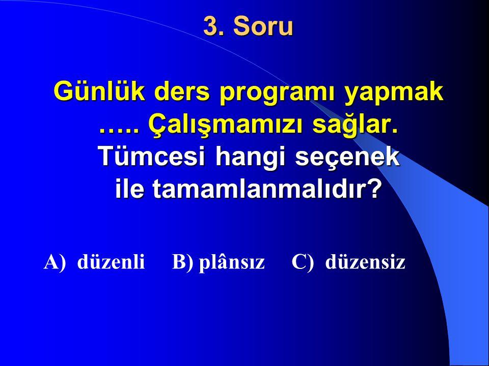 3. Soru Günlük ders programı yapmak …. Çalışmamızı sağlar