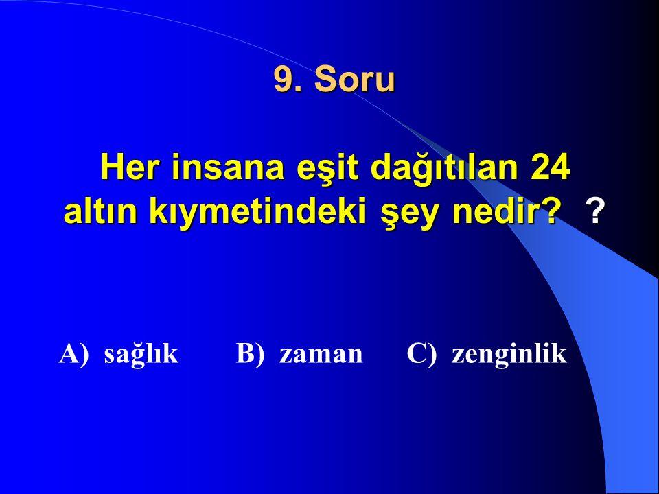 9. Soru Her insana eşit dağıtılan 24 altın kıymetindeki şey nedir