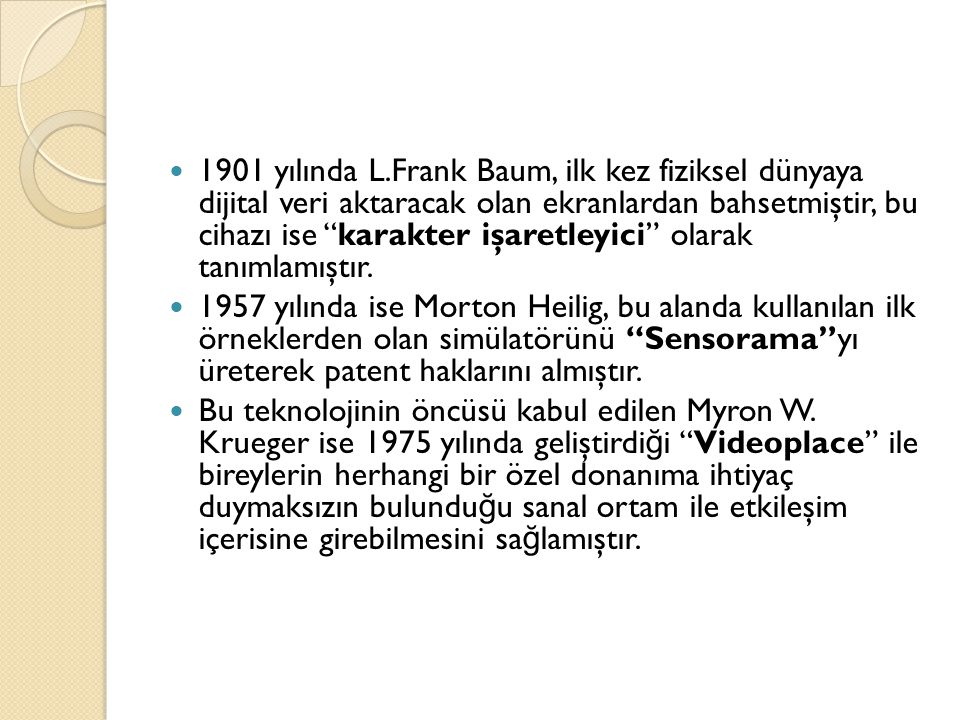 1901 yılında L.Frank Baum, ilk kez fiziksel dünyaya dijital veri aktaracak olan ekranlardan bahsetmiştir, bu cihazı ise karakter işaretleyici olarak tanımlamıştır.