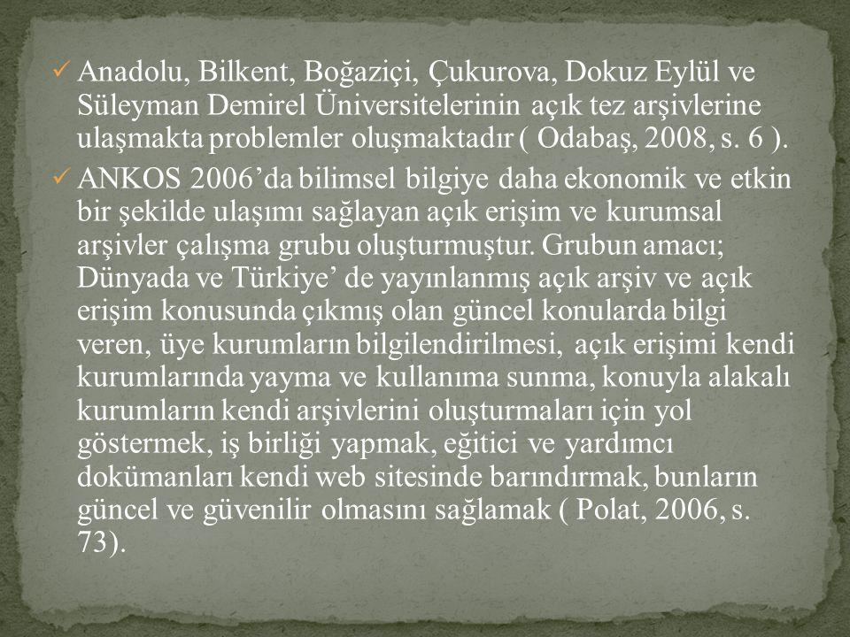 Anadolu, Bilkent, Boğaziçi, Çukurova, Dokuz Eylül ve Süleyman Demirel Üniversitelerinin açık tez arşivlerine ulaşmakta problemler oluşmaktadır ( Odabaş, 2008, s. 6 ).