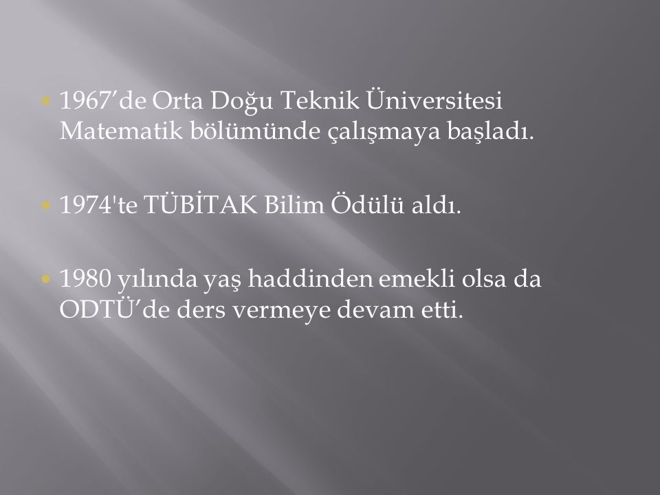 1967'de Orta Doğu Teknik Üniversitesi Matematik bölümünde çalışmaya başladı.
