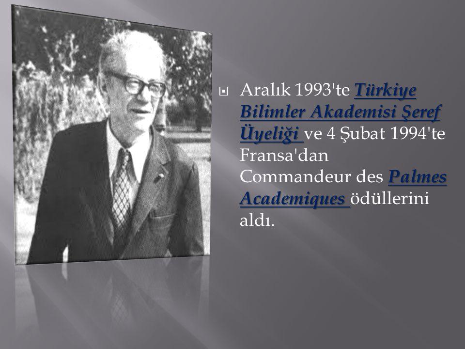 Aralık 1993 te Türkiye Bilimler Akademisi Şeref Üyeliği ve 4 Şubat 1994 te Fransa dan Commandeur des Palmes Academiques ödüllerini aldı.
