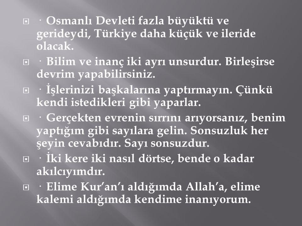 · Osmanlı Devleti fazla büyüktü ve gerideydi, Türkiye daha küçük ve ileride olacak.