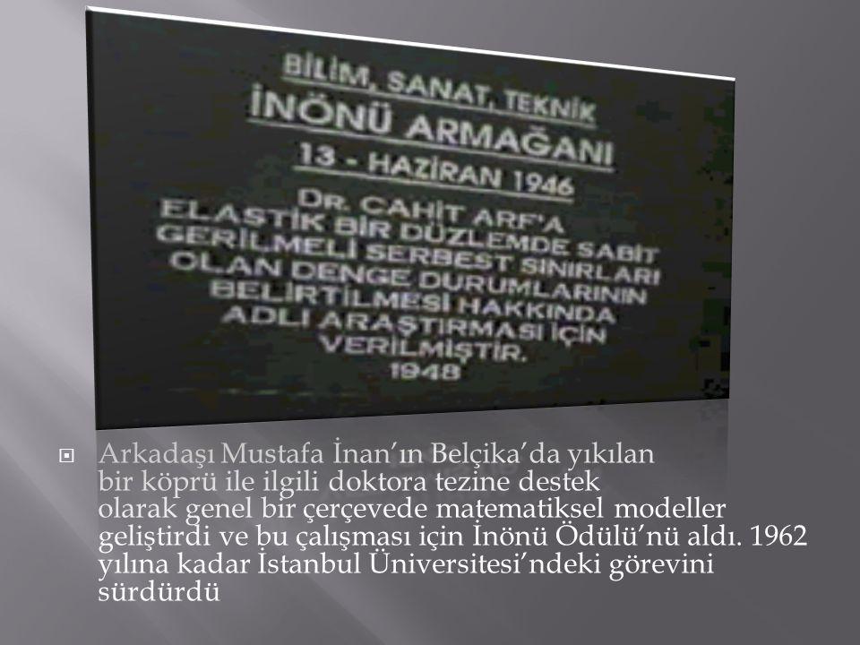 Arkadaşı Mustafa İnan'ın Belçika'da yıkılan bir köprü ile ilgili doktora tezine destek olarak genel bir çerçevede matematiksel modeller geliştirdi ve bu çalışması için İnönü Ödülü'nü aldı.