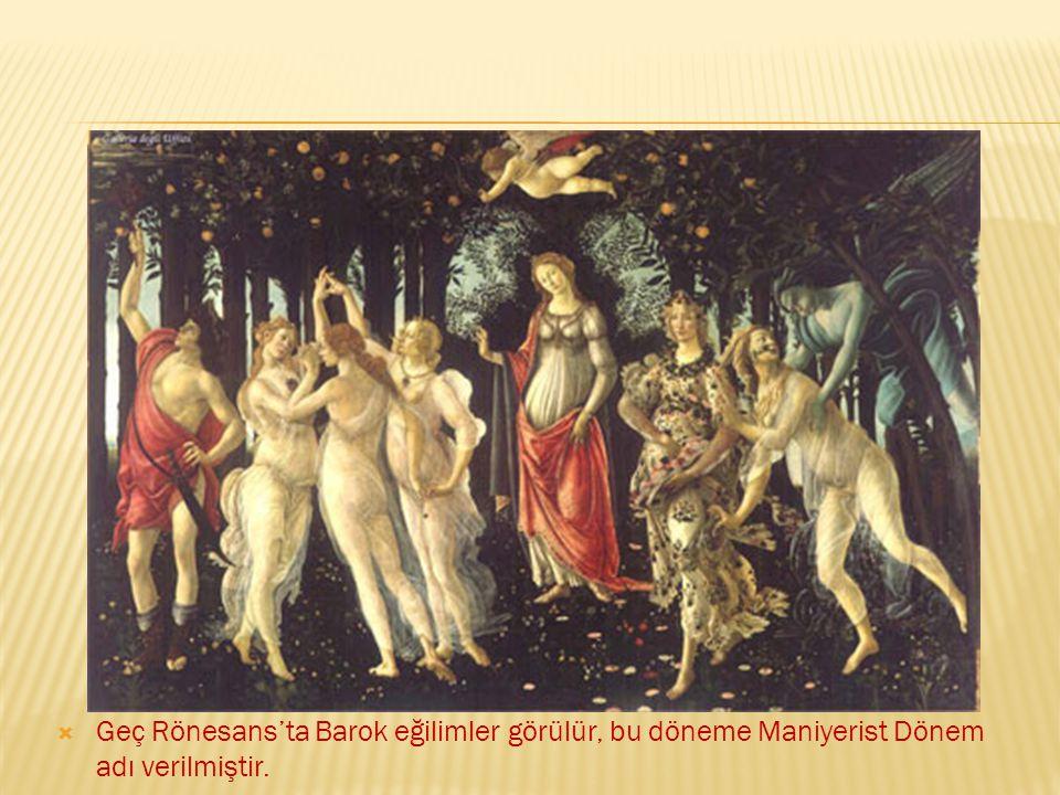 Geç Rönesans'ta Barok eğilimler görülür, bu döneme Maniyerist Dönem adı verilmiştir.