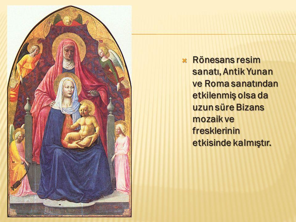 Rönesans resim sanatı, Antik Yunan ve Roma sanatından etkilenmiş olsa da uzun süre Bizans mozaik ve fresklerinin etkisinde kalmıştır.