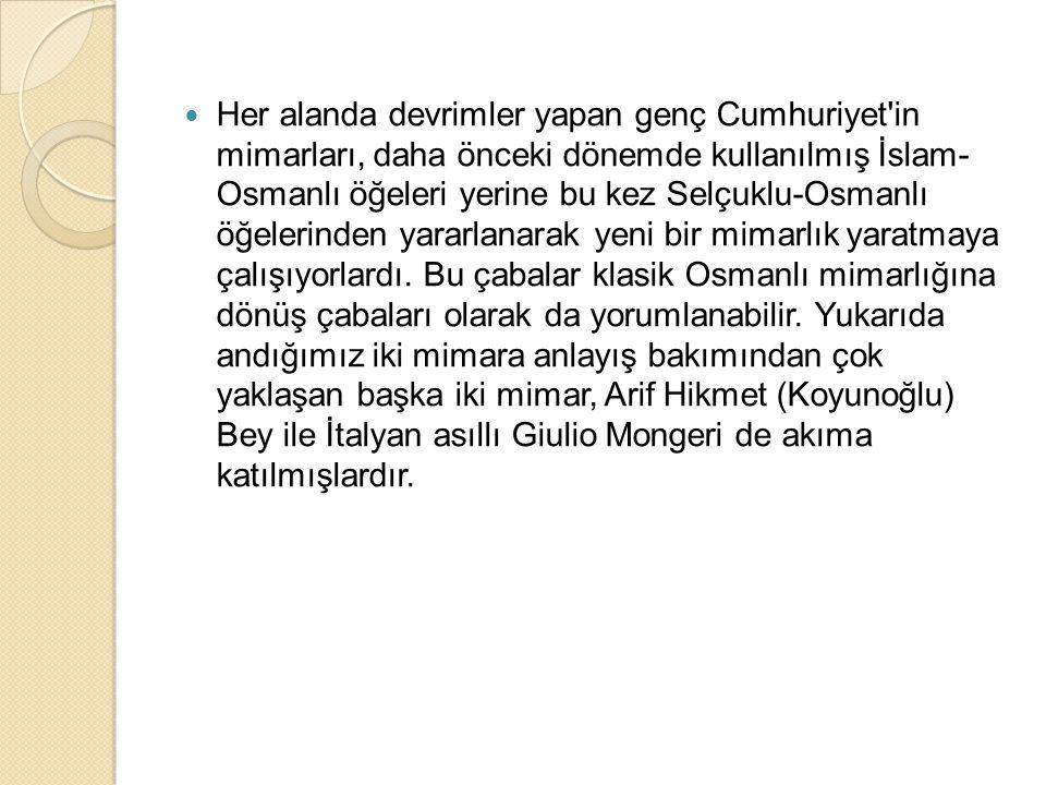 Her alanda devrimler yapan genç Cumhuriyet in mimarları, daha önceki dönemde kullanılmış İslam- Osmanlı öğeleri yerine bu kez Selçuklu-Osmanlı öğelerinden yararlanarak yeni bir mimarlık yaratmaya çalışıyorlardı.