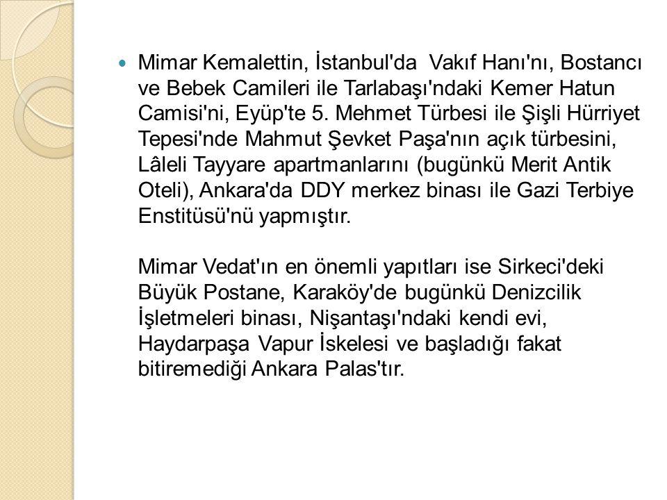 Mimar Kemalettin, İstanbul da Vakıf Hanı nı, Bostancı ve Bebek Camileri ile Tarlabaşı ndaki Kemer Hatun Camisi ni, Eyüp te 5.