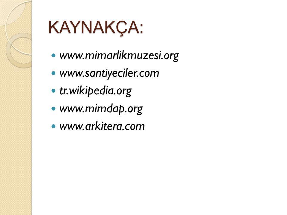 KAYNAKÇA: www.mimarlikmuzesi.org www.santiyeciler.com tr.wikipedia.org