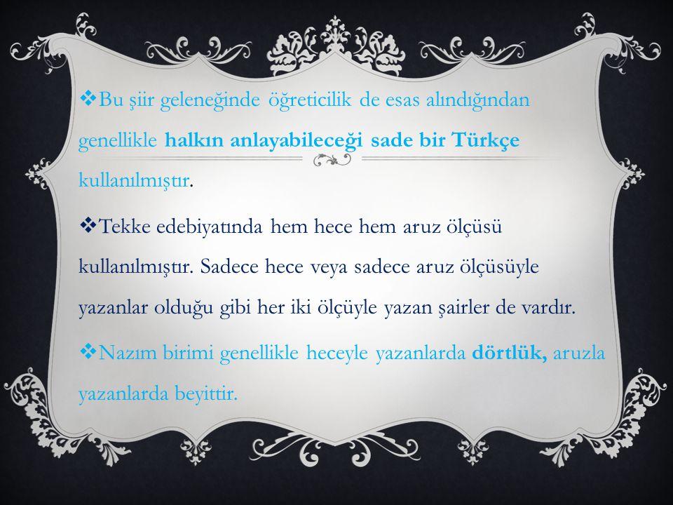 Bu şiir geleneğinde öğreticilik de esas alındığından genellikle halkın anlayabileceği sade bir Türkçe kullanılmıştır.