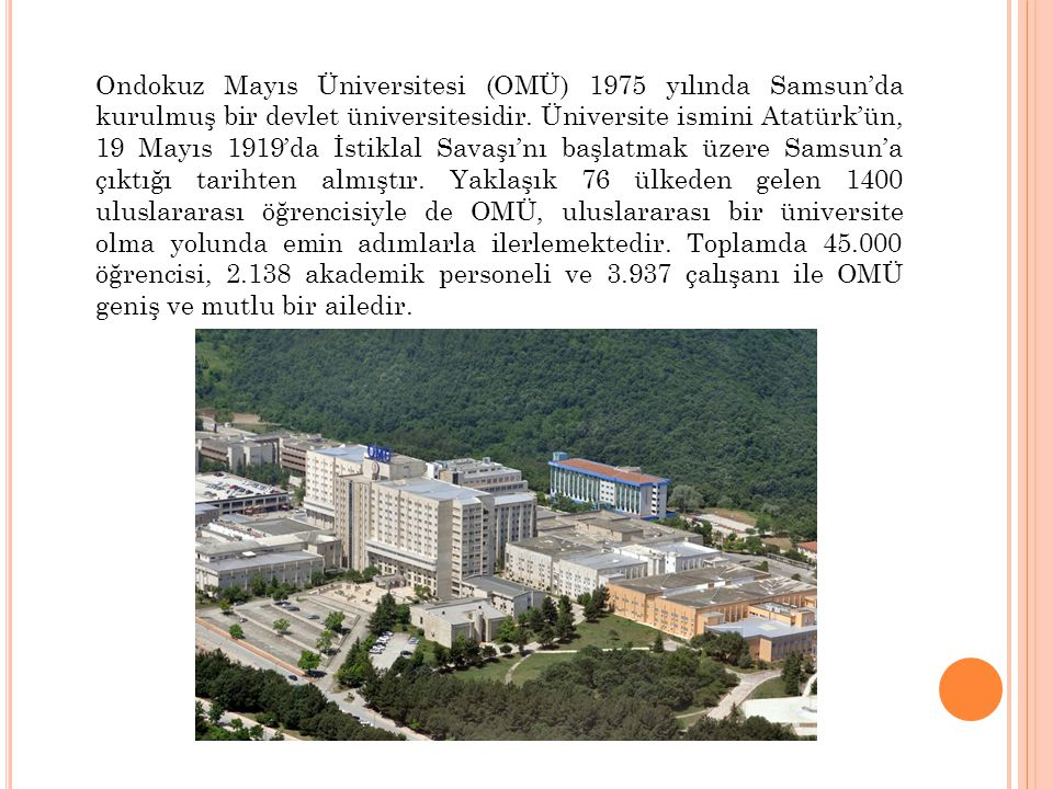 Ondokuz Mayıs Üniversitesi (OMÜ) 1975 yılında Samsun'da kurulmuş bir devlet üniversitesidir.