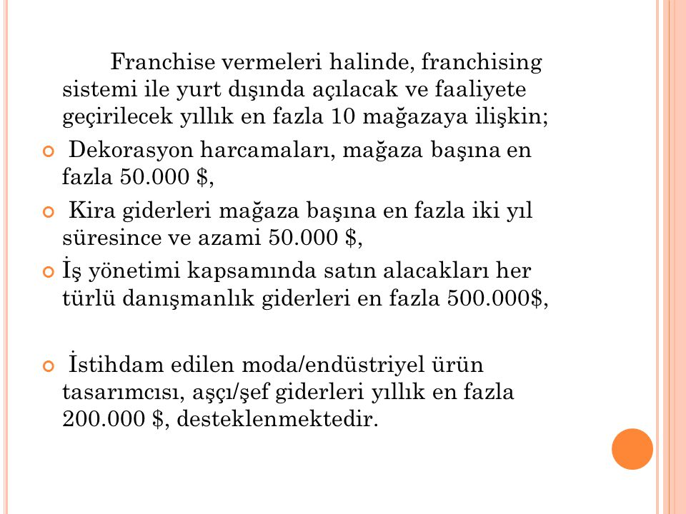 Franchise vermeleri halinde, franchising sistemi ile yurt dışında açılacak ve faaliyete geçirilecek yıllık en fazla 10 mağazaya ilişkin;