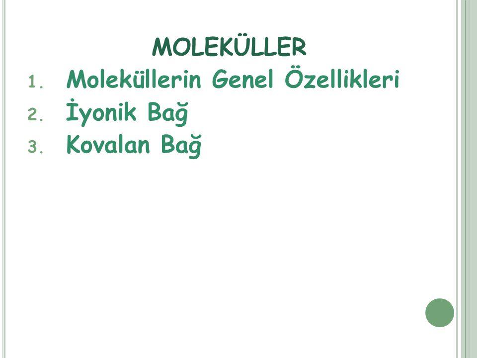 MOLEKÜLLER Moleküllerin Genel Özellikleri İyonik Bağ Kovalan Bağ