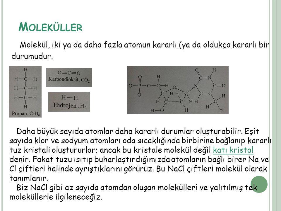 Moleküller Molekül, iki ya da daha fazla atomun kararlı (ya da oldukça kararlı bir durumudur.