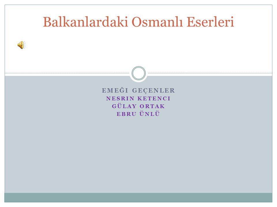 Balkanlardaki Osmanlı Eserleri