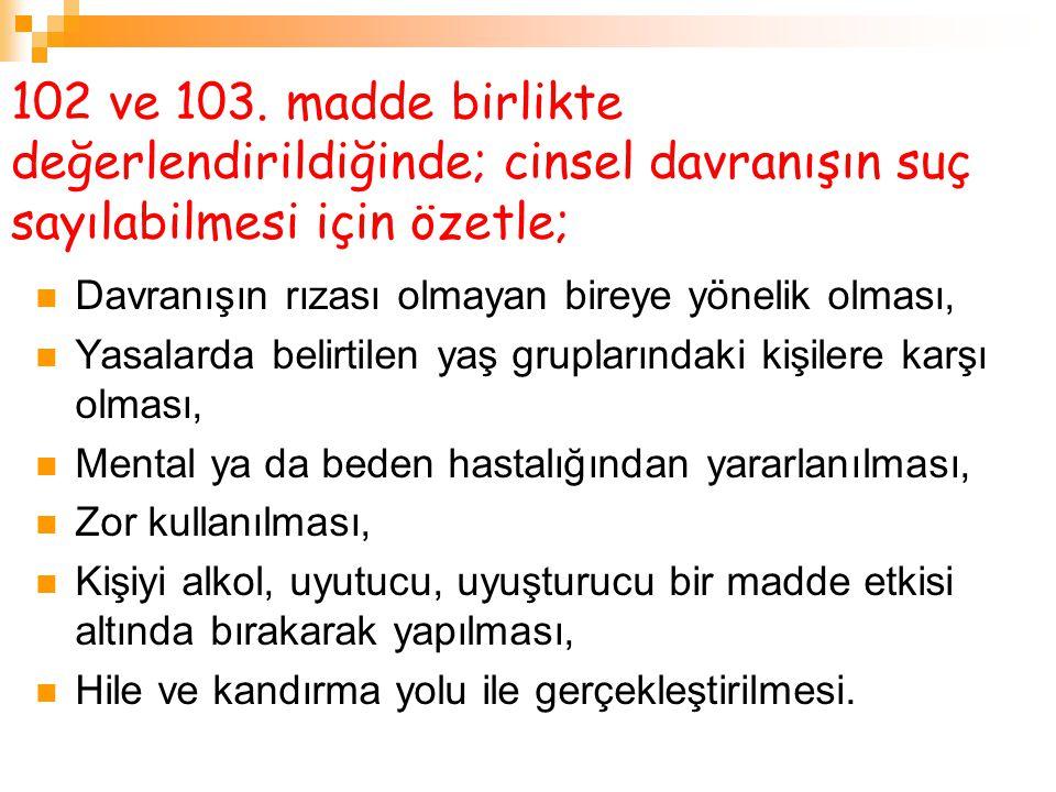 102 ve 103. madde birlikte değerlendirildiğinde; cinsel davranışın suç sayılabilmesi için özetle;