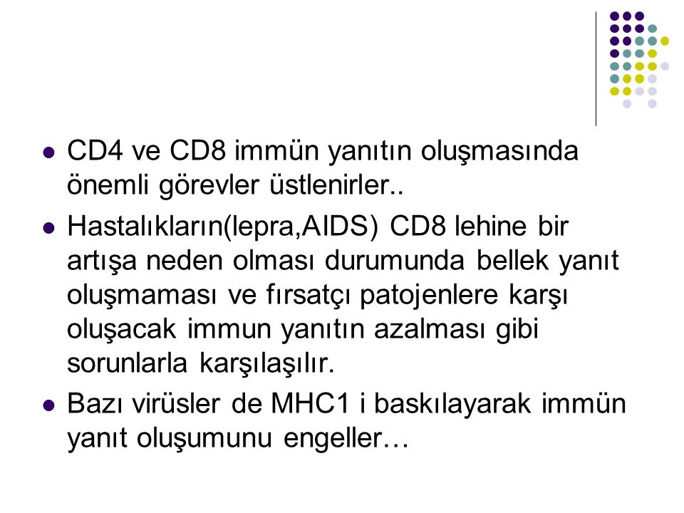 CD4 ve CD8 immün yanıtın oluşmasında önemli görevler üstlenirler..