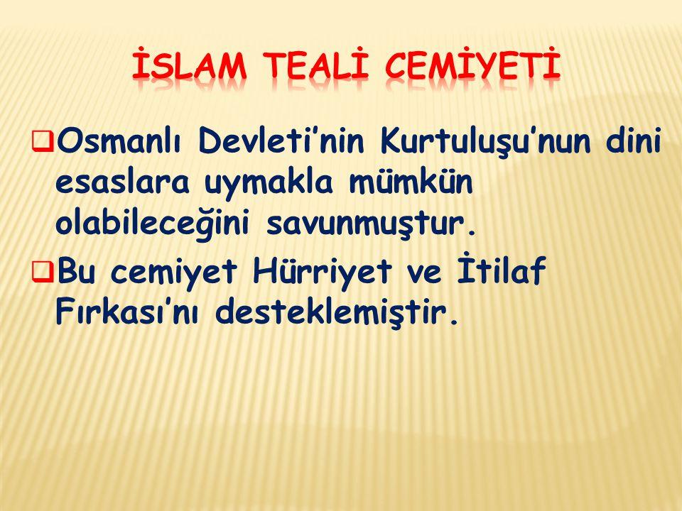 İSLAM TEALİ CEMİYETİ Osmanlı Devleti'nin Kurtuluşu'nun dini esaslara uymakla mümkün olabileceğini savunmuştur.
