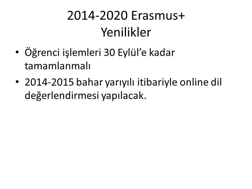 2014-2020 Erasmus+ Yenilikler Öğrenci işlemleri 30 Eylül'e kadar tamamlanmalı.