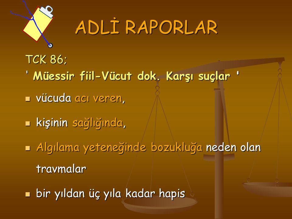 ADLİ RAPORLAR TCK 86; Müessir fiil-Vücut dok. Karşı suçlar