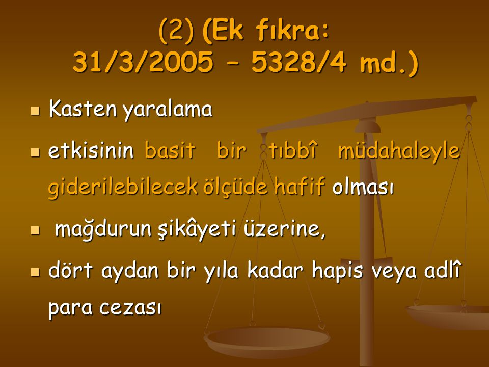 (2) (Ek fıkra: 31/3/2005 – 5328/4 md.) Kasten yaralama