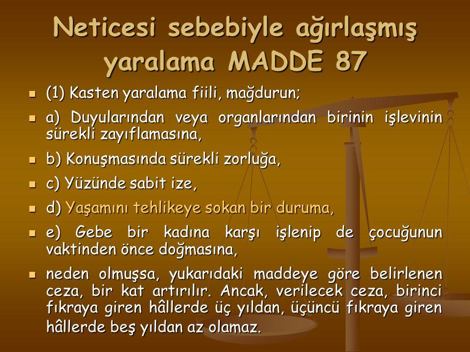Neticesi sebebiyle ağırlaşmış yaralama MADDE 87