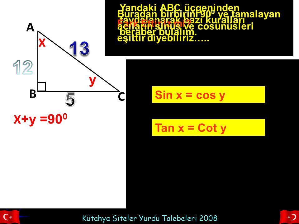 13 12 5 A X y B C X+y =900 Sin x = cos y Tan x = Cot y