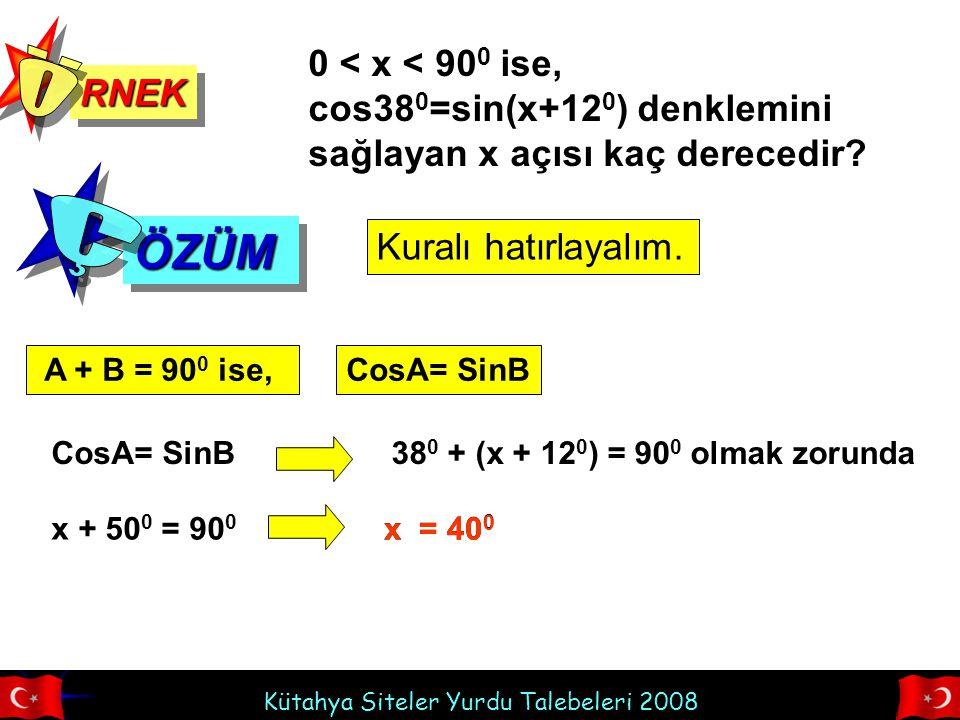 RNEK Ö. 0 < x < 900 ise, cos380=sin(x+120) denklemini sağlayan x açısı kaç derecedir ÖZÜM. Ç. Kuralı hatırlayalım.