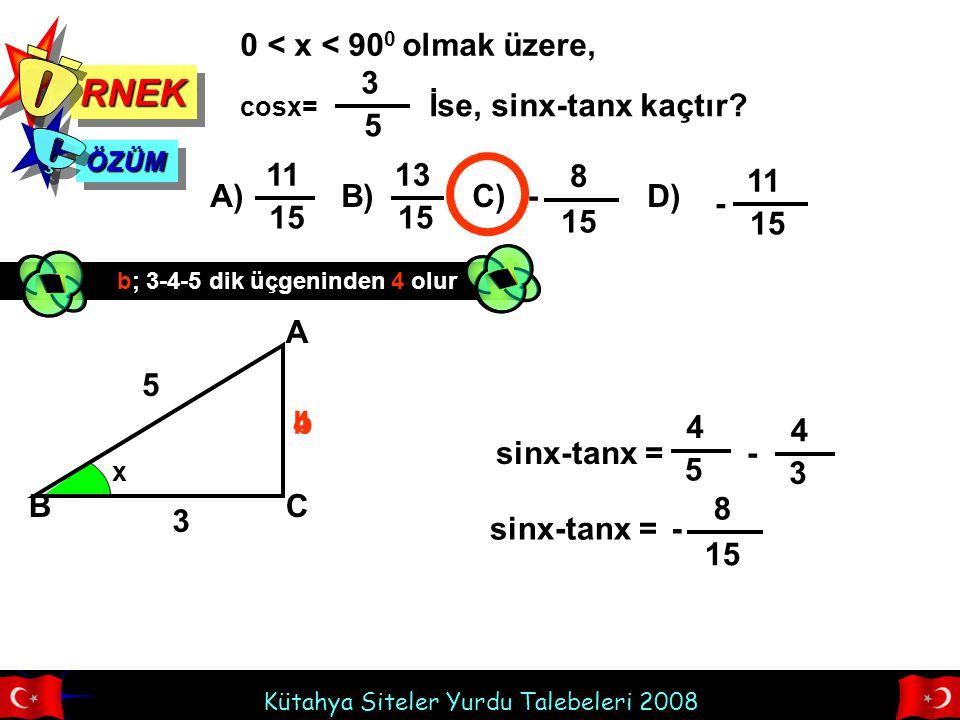 Ö Ç RNEK 0 < x < 900 olmak üzere, 3 5 İse, sinx-tanx kaçtır 11